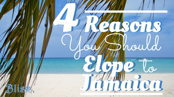 elope to jamaica, Elope to Jamaica: It's Easier Than You Think!, Bliss Honeymoons