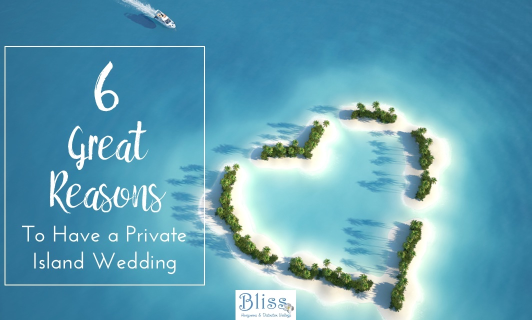 , 6 Great Reasons To Have A Private Island Wedding, Bliss Honeymoons