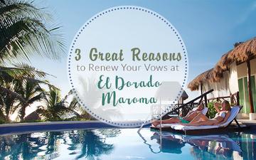 renew your vows El Dorado Maroma, El Dorado Maroma review, perfect vow renewal trip, best vow renewal location