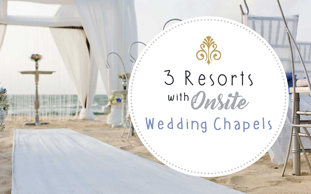 resorts onsite wedding chapel, best resorts for destination weddings, destination wedding travel agent, top destination wedding locations