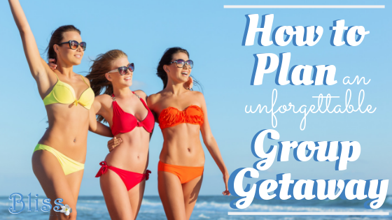 How to Plan a Group Getaway Vacation